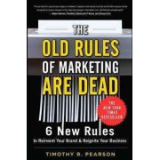 The Old Rules of Marketing Are Dead by Timothy R Pearson