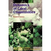 Dynamics of Coral Communities by Ronald H. Karlson