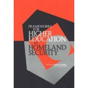 Frameworks for Higher Education in Homeland Security by Committee on Educational Paradigms for Homeland Security