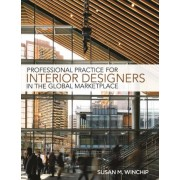 Professional Practice for Interior Design in the Global Marketplace by Susan M. Winchip