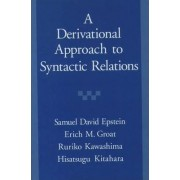 A Derivational Approach to Syntactic Relations by Samuel David Epstein