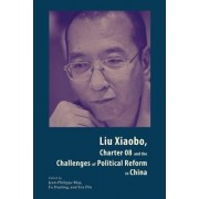 Liu Xiaobo, Charter 08 and the Challenges of Political Reform in China by Jean-Philippe Beja