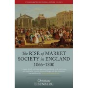 The Rise of Market Society in England, 1066-1800 by Christiane Eisenberg