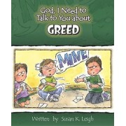 God, I Need to Talk to You about Greed by Susan K Leigh