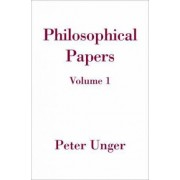 Philosophical Papers: Volume One by Peter Unger