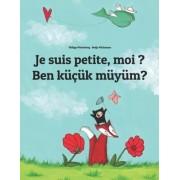 Je Suis Petite, Moi ? Ben Kucuk Muyum?: Un Livre D'Images Pour Les Enfants (Edition Bilingue Francais-Turc)