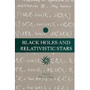 Black Holes and Relativistic Stars by Robert M. Wald