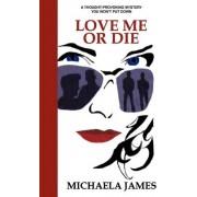 Love Me or Die by Michaela James