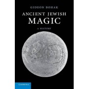 Ancient Jewish Magic by Gideon Bohak
