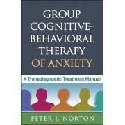 Group Cognitive-Behavioral Therapy of Anxiety by Peter J. Norton