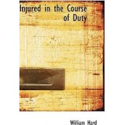Injured in the Course of Duty by William Hard