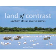 Land Of Contrast: Southern Africa's Diverse Biomes by Heinrich van den Berg