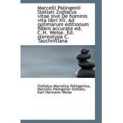 Marcelli Palingenii Stellati Zodiacus Vitae Sive de Hominis Vita Libri XII. Ad Optimarum Editionum F by Stellatus Marcellus Palingenius
