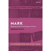 Mark: An Introduction and Study Guide: Shaping the Life and Legacy of Jesus