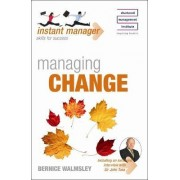 Instant Manager: Managing Change by Bernice Walmsley