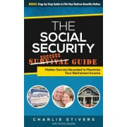 Social Security Success Guide: Hidden Secrets Revealed to Maximize Your Retirement Income