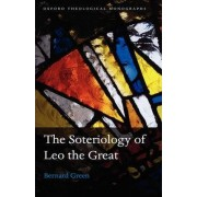 The Soteriology of Leo the Great by Bernard Green