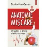Anatomie pentru miscare vol. 1 Introducere in analiza tehnicilor corporale - Blandine Calais-Germain