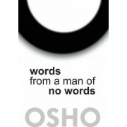 Words from a Man of No Words by Osho