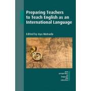 Preparing Teachers to Teach English as an International Language by Aya Matsuda