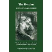 The Heroine, Or, Adventures of a Fair Romance Reader by Eaton Stannard Barrett