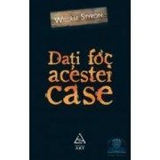 Dati foc acestei case - William Styron