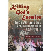 Killing God's Enemies:: The Crazy War Against Jews, African-Americans and the U.S. Government