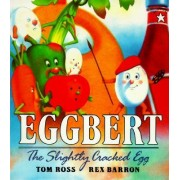 Eggbert, the Slightly Cracked Egg by Tom Ross