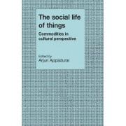 The Social Life of Things by Arjun Appadurai