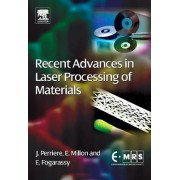 Recent Advances in Laser Processing of Materials by Jacques Perriere