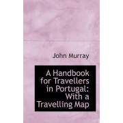 A Handbook for Travellers in Portugal with a Travelling Map by John Murray
