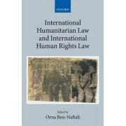 International Humanitarian Law and International Human Rights Law by Orna Ben-Naftali