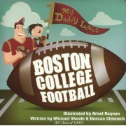 My Daddy Loves Boston College Football by Michael Shoule