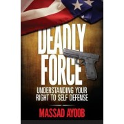 Deadly Force - Understanding Your Right to Self Defense by Massad Ayoob