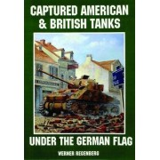 Captured American and British Tanks Under the German Flag by Werner Regenberg