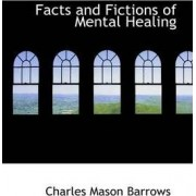Facts and Fictions of Mental Healing by Charles Mason Barrows