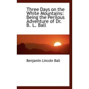 Three Days on the White Mountains by Benjamin Lincoln Ball