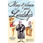 May It Please Your Lordship by Toby Potts