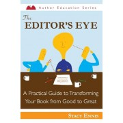 The Editor's Eye: A Practical Guide to Transforming Your Book from Good to Great