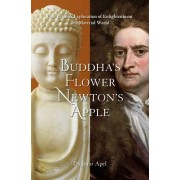 Buddha's Flower - Newton's Apple: One Person's Exploration of Enlightenment in a Material World