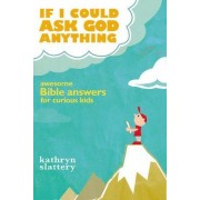If I Could Ask God Anything by Kathryn Slattery