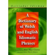 A Dictionary of Welsh and English Idiomatic Phrases: Welsh-English/English-Welsh by Alun Cownie