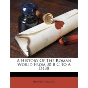 A History of the Roman World from 30 B C to a D138 by Edward T Salmon