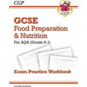 New Grade 9-1 GCSE Food Preparation & Nutrition - AQA Exam Practice Workbook (Includes Answers) by CGP Books