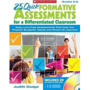 25 Quick Formative Assessments for a Differentiated Classroom, Grades 3-8 by Judith Dodge