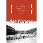 The Architecture of Modern Italy: Challenge of Tradition, 1750-1900 v. 1 by Terry Kirk