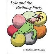 Lyle and the Birthday Party by Bernard Waber