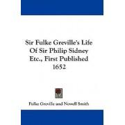 Sir Fulke Greville's Life of Sir Philip Sidney Etc., First Published 1652 by Fulke Greville Bar
