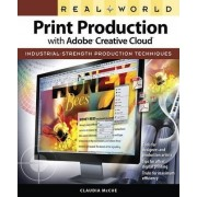 Real World Print Production with Adobe Creative Cloud by Claudia McCue