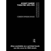 Avant Garde Theatre by Christopher Innes